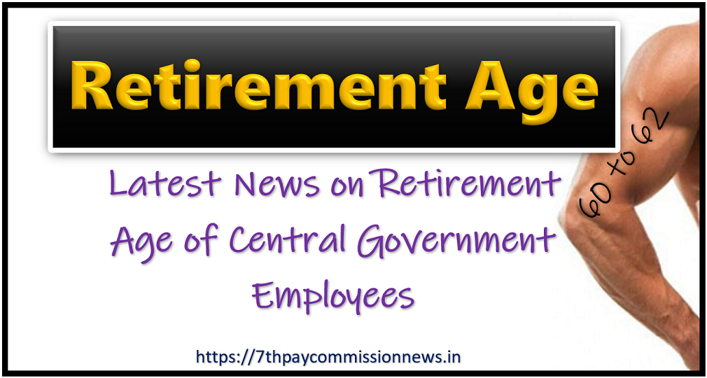 Latest News on Retirement Age of Central Government Employees