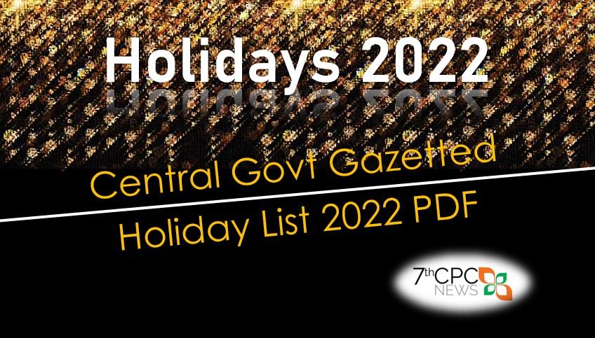 Central Govt Gazetted Holiday List 2022 PDF